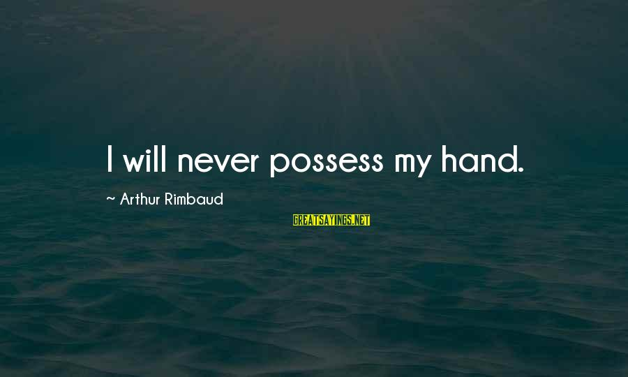 Deauville Sayings By Arthur Rimbaud: I will never possess my hand.