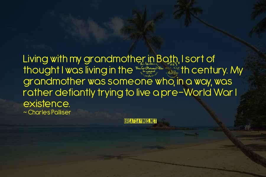 Deauville Sayings By Charles Palliser: Living with my grandmother in Bath, I sort of thought I was living in the