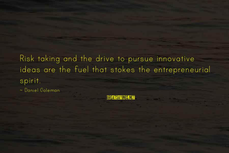 Deauville Sayings By Daniel Goleman: Risk taking and the drive to pursue innovative ideas are the fuel that stokes the