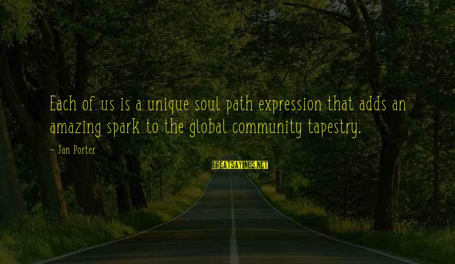 Deauville Sayings By Jan Porter: Each of us is a unique soul path expression that adds an amazing spark to