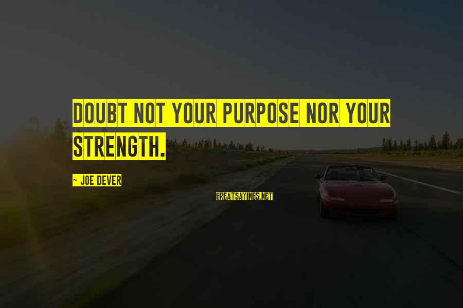 Deauville Sayings By Joe Dever: Doubt not your purpose nor your strength.