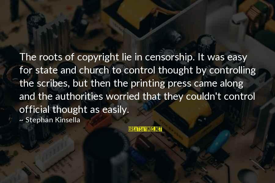 Deauville Sayings By Stephan Kinsella: The roots of copyright lie in censorship. It was easy for state and church to