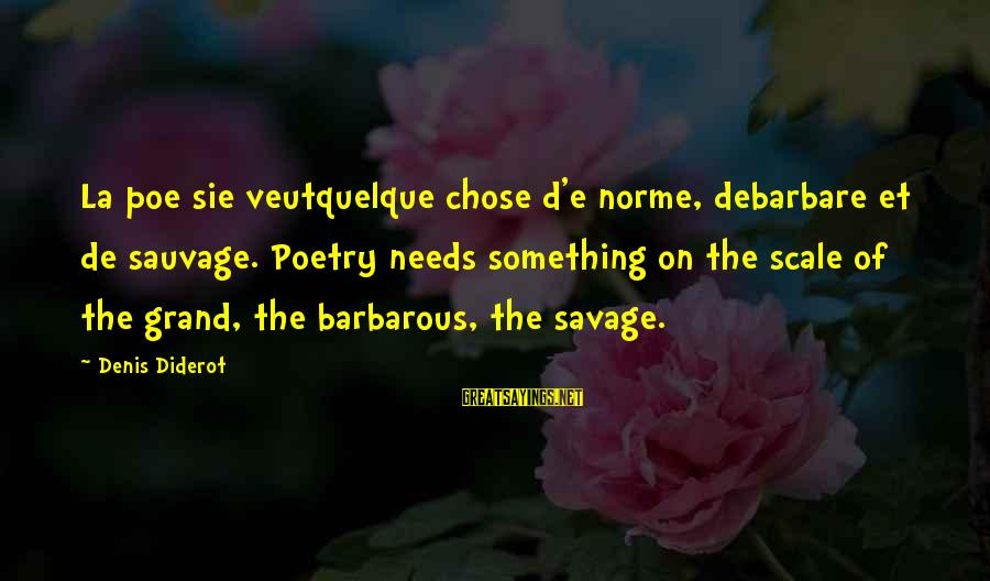 Debarbare Sayings By Denis Diderot: La poe sie veutquelque chose d'e norme, debarbare et de sauvage. Poetry needs something on