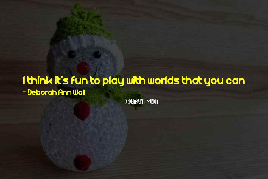 Deborah Ann Woll Sayings: I think it's fun to play with worlds that you can add a lot of