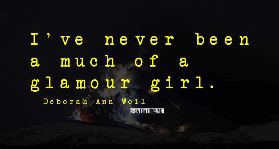 Deborah Ann Woll Sayings: I've never been a much of a glamour girl.
