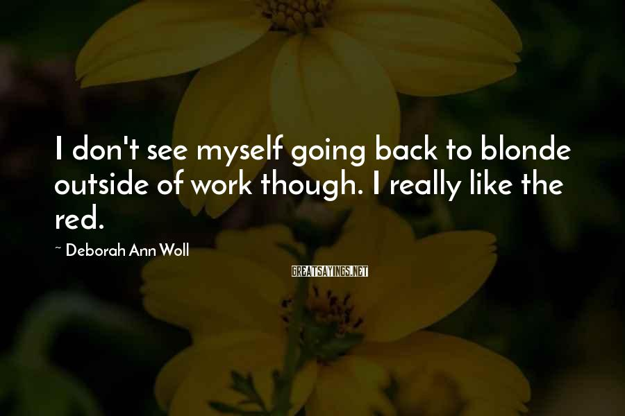 Deborah Ann Woll Sayings: I don't see myself going back to blonde outside of work though. I really like
