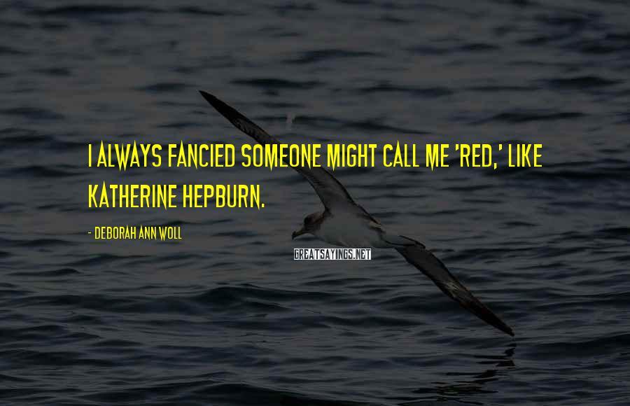 Deborah Ann Woll Sayings: I always fancied someone might call me 'Red,' like Katherine Hepburn.