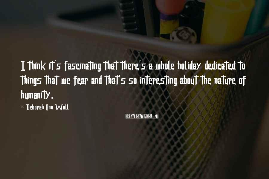 Deborah Ann Woll Sayings: I think it's fascinating that there's a whole holiday dedicated to things that we fear