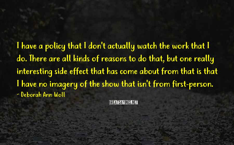Deborah Ann Woll Sayings: I have a policy that I don't actually watch the work that I do. There