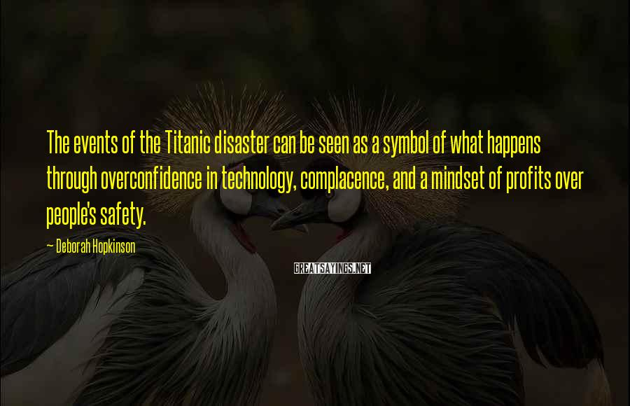 Deborah Hopkinson Sayings: The events of the Titanic disaster can be seen as a symbol of what happens