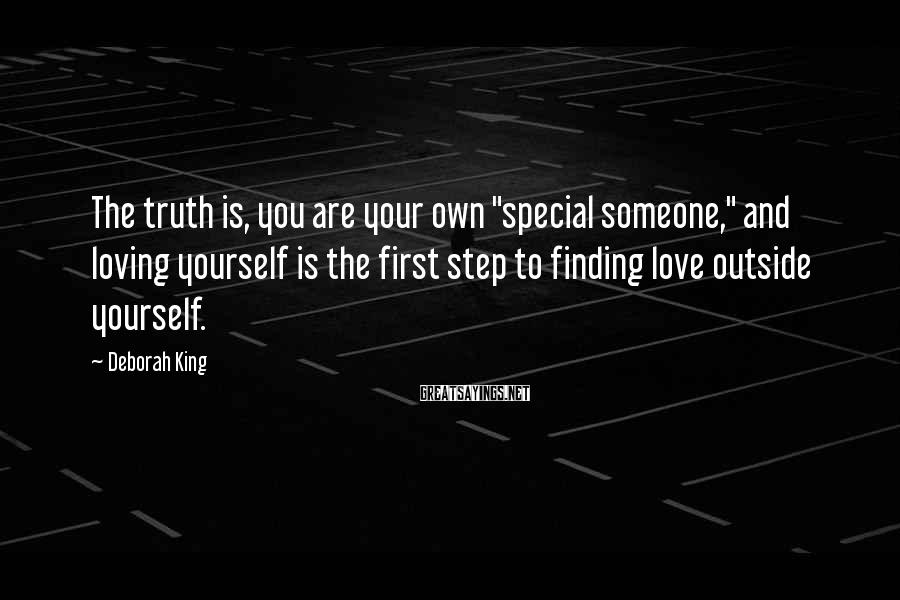 """Deborah King Sayings: The truth is, you are your own """"special someone,"""" and loving yourself is the first"""