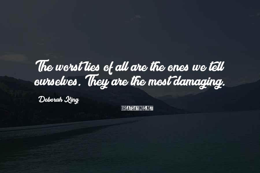 Deborah King Sayings: The worst lies of all are the ones we tell ourselves. They are the most