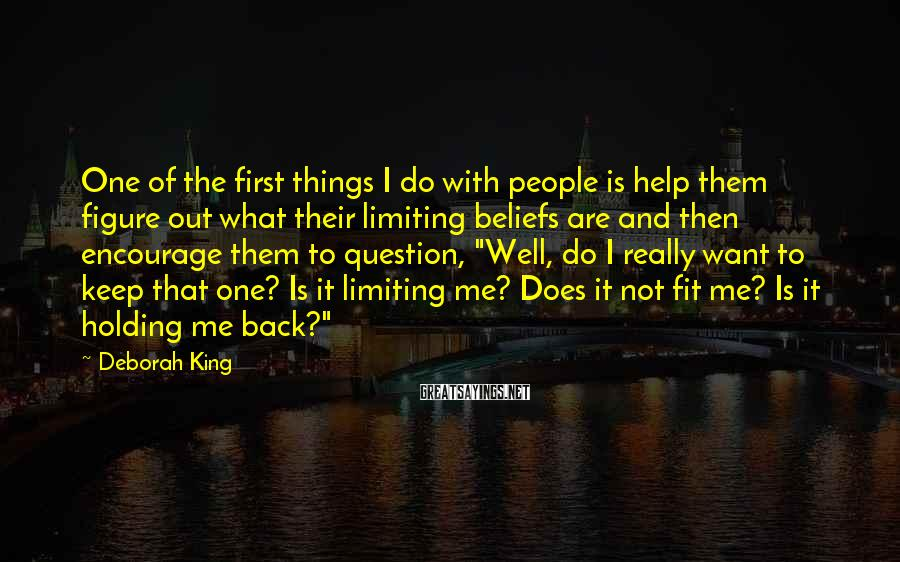 Deborah King Sayings: One of the first things I do with people is help them figure out what