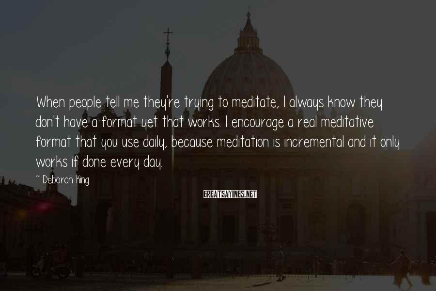 Deborah King Sayings: When people tell me they're trying to meditate, I always know they don't have a
