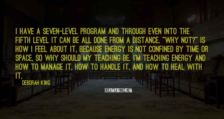 Deborah King Sayings: I have a seven-level program and through even into the fifth level it can be