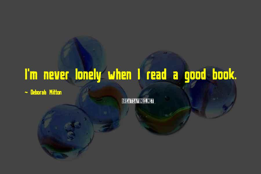 Deborah Mitton Sayings: I'm never lonely when I read a good book.