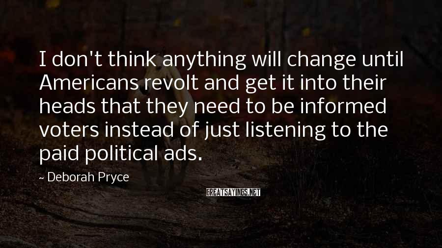 Deborah Pryce Sayings: I don't think anything will change until Americans revolt and get it into their heads