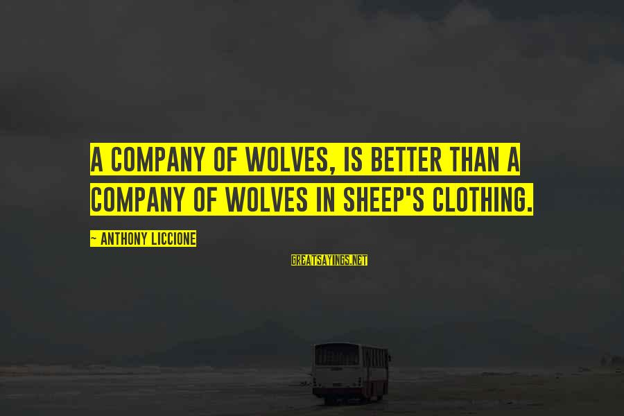 Deceiver Sayings By Anthony Liccione: A company of wolves, is better than a company of wolves in sheep's clothing.