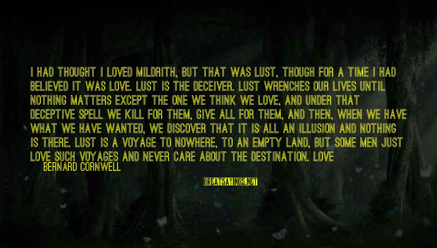 Deceiver Sayings By Bernard Cornwell: I had thought I loved Mildrith, but that was lust, though for a time I