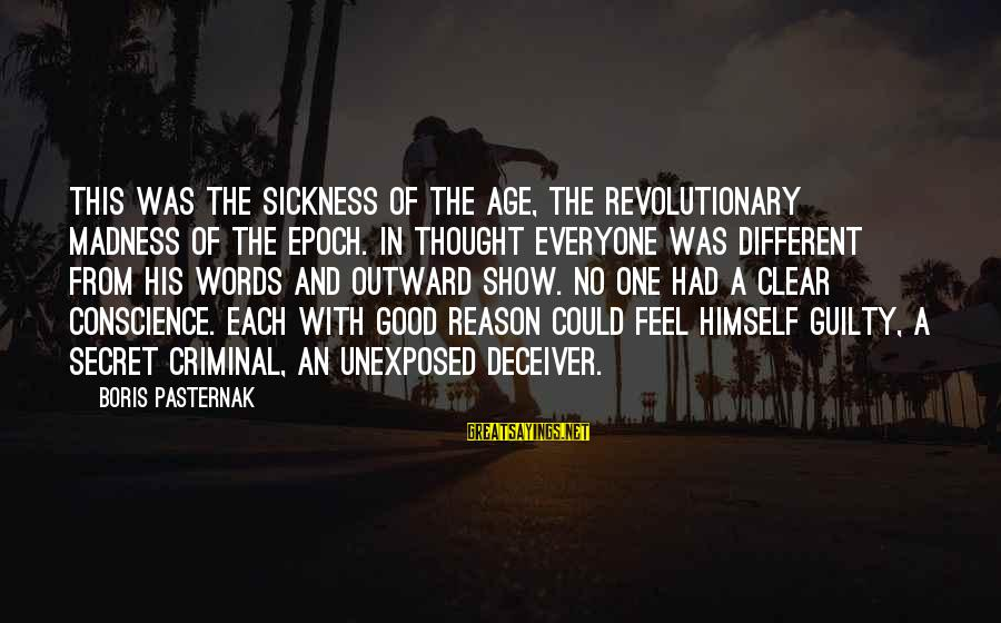 Deceiver Sayings By Boris Pasternak: This was the sickness of the age, the revolutionary madness of the epoch. In thought