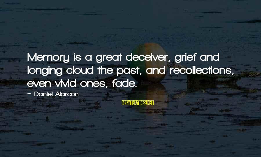 Deceiver Sayings By Daniel Alarcon: Memory is a great deceiver, grief and longing cloud the past, and recollections, even vivid