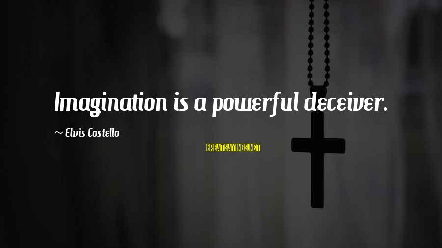 Deceiver Sayings By Elvis Costello: Imagination is a powerful deceiver.
