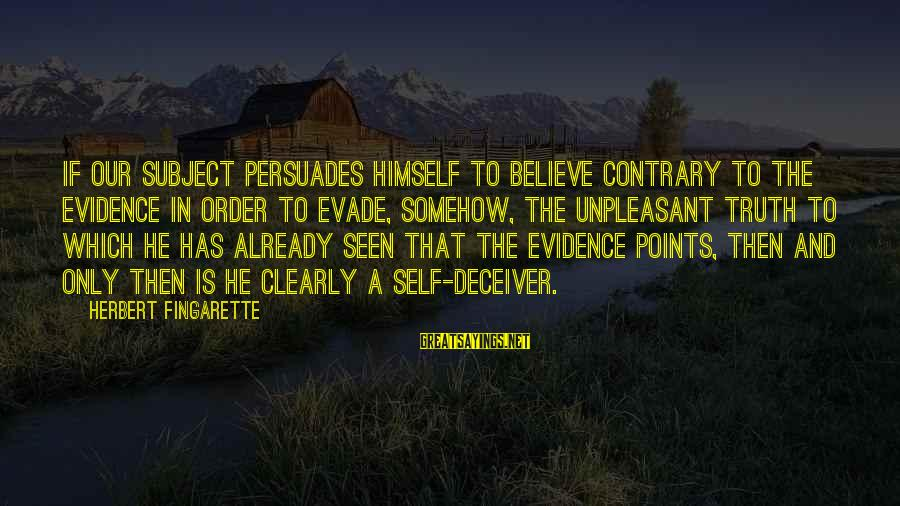 Deceiver Sayings By Herbert Fingarette: If our subject persuades himself to believe contrary to the evidence in order to evade,
