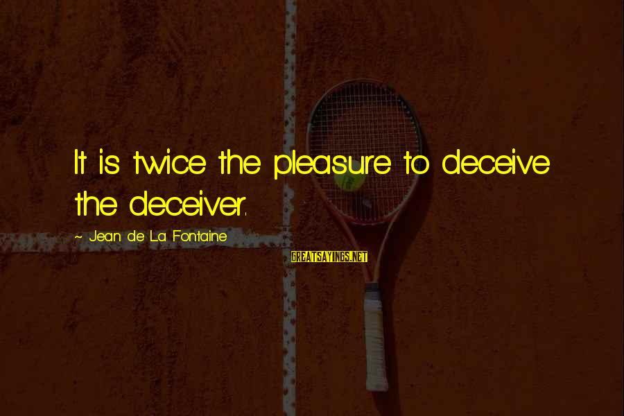 Deceiver Sayings By Jean De La Fontaine: It is twice the pleasure to deceive the deceiver.
