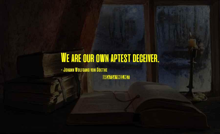 Deceiver Sayings By Johann Wolfgang Von Goethe: We are our own aptest deceiver.