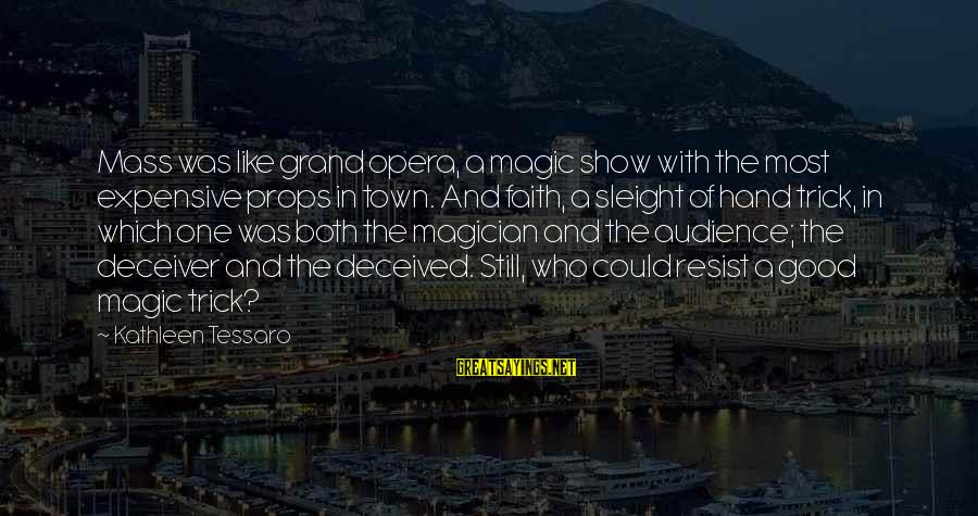 Deceiver Sayings By Kathleen Tessaro: Mass was like grand opera, a magic show with the most expensive props in town.