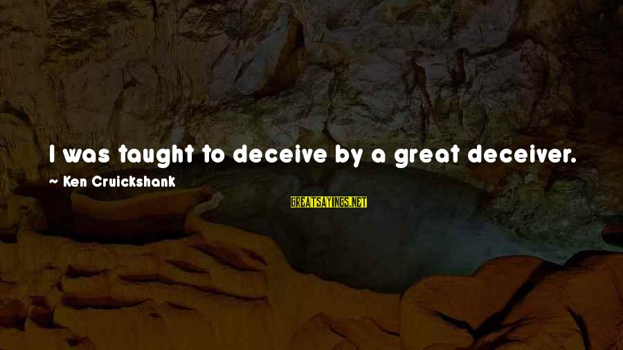 Deceiver Sayings By Ken Cruickshank: I was taught to deceive by a great deceiver. Jenny will embrace me as a