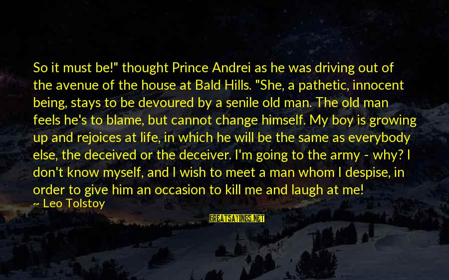 """Deceiver Sayings By Leo Tolstoy: So it must be!"""" thought Prince Andrei as he was driving out of the avenue"""