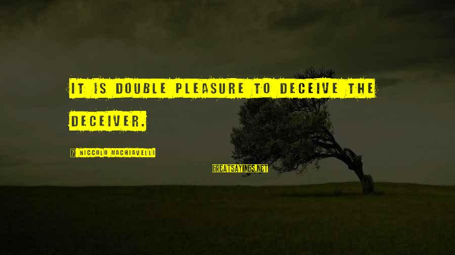 Deceiver Sayings By Niccolo Machiavelli: It is double pleasure to deceive the deceiver.