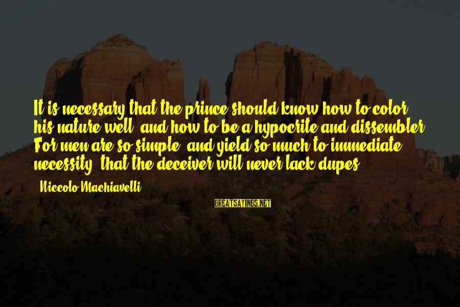 Deceiver Sayings By Niccolo Machiavelli: It is necessary that the prince should know how to color his nature well, and