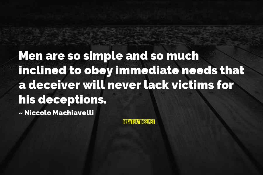 Deceiver Sayings By Niccolo Machiavelli: Men are so simple and so much inclined to obey immediate needs that a deceiver