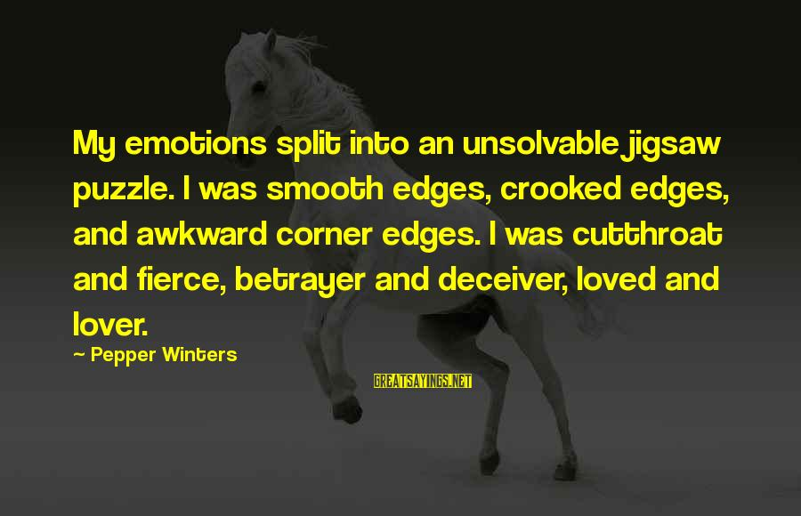 Deceiver Sayings By Pepper Winters: My emotions split into an unsolvable jigsaw puzzle. I was smooth edges, crooked edges, and