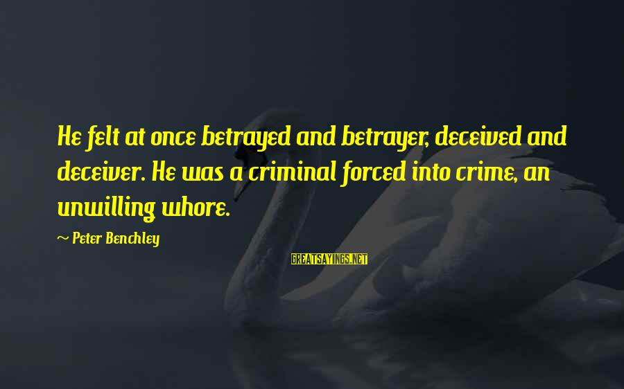Deceiver Sayings By Peter Benchley: He felt at once betrayed and betrayer, deceived and deceiver. He was a criminal forced
