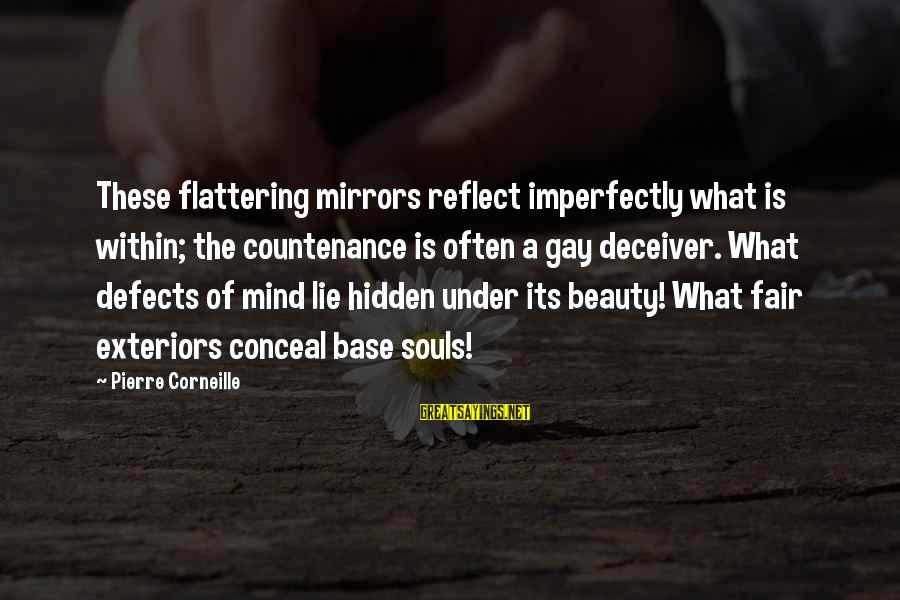 Deceiver Sayings By Pierre Corneille: These flattering mirrors reflect imperfectly what is within; the countenance is often a gay deceiver.