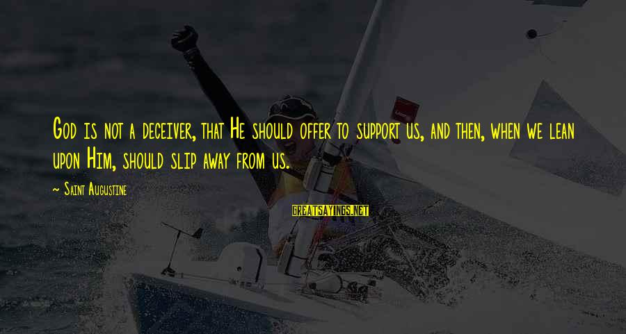 Deceiver Sayings By Saint Augustine: God is not a deceiver, that He should offer to support us, and then, when