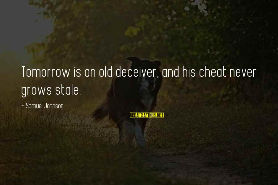 Deceiver Sayings By Samuel Johnson: Tomorrow is an old deceiver, and his cheat never grows stale.