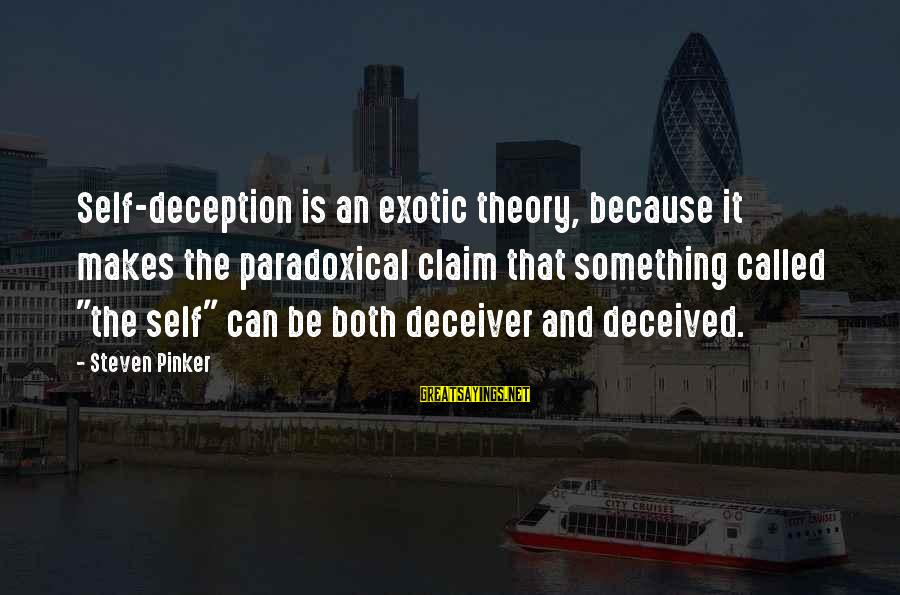 """Deceiver Sayings By Steven Pinker: Self-deception is an exotic theory, because it makes the paradoxical claim that something called """"the"""