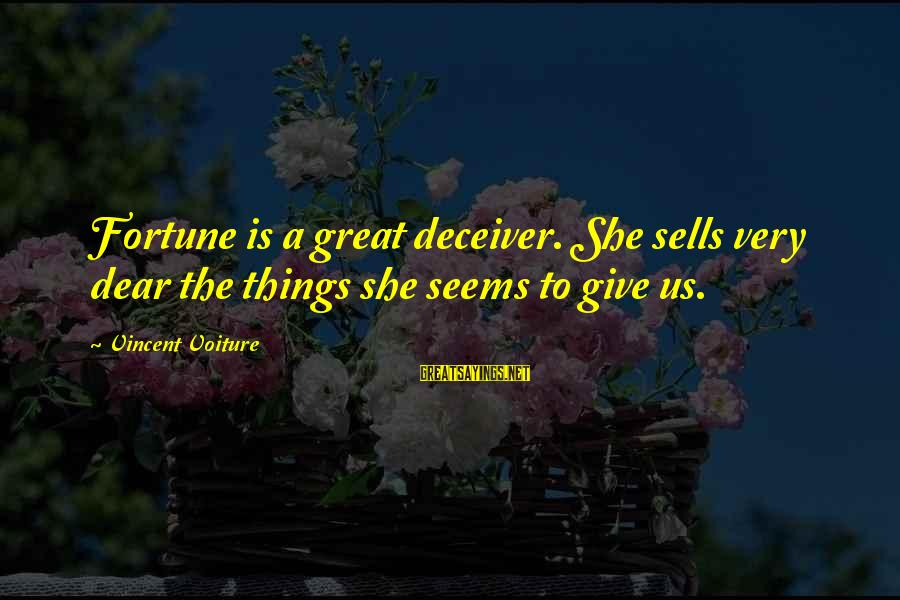 Deceiver Sayings By Vincent Voiture: Fortune is a great deceiver. She sells very dear the things she seems to give