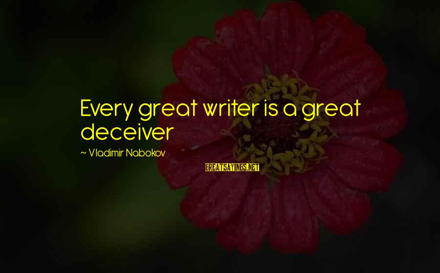Deceiver Sayings By Vladimir Nabokov: Every great writer is a great deceiver
