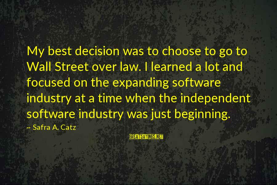 Decepticon Rumble Sayings By Safra A. Catz: My best decision was to choose to go to Wall Street over law. I learned