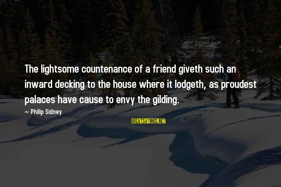Decking Sayings By Philip Sidney: The lightsome countenance of a friend giveth such an inward decking to the house where