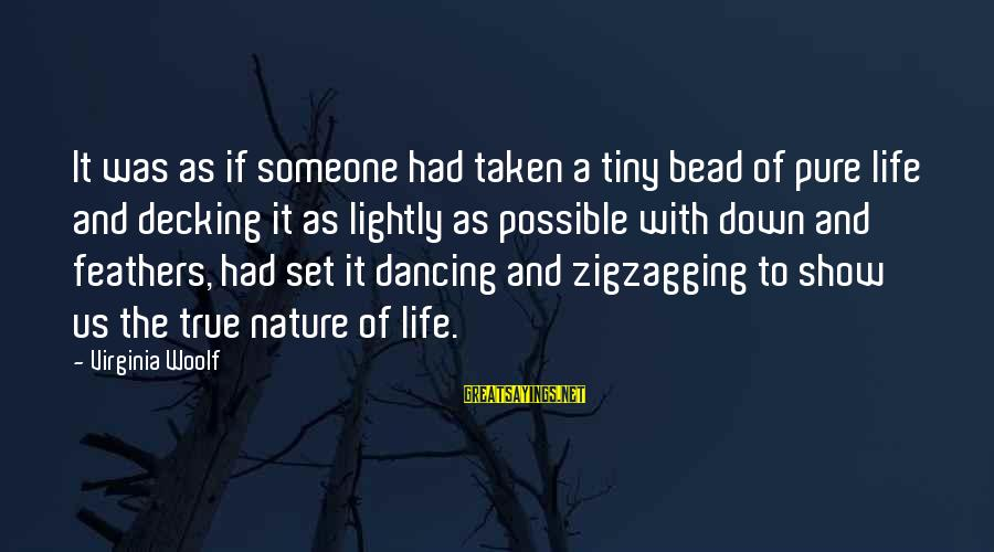 Decking Sayings By Virginia Woolf: It was as if someone had taken a tiny bead of pure life and decking