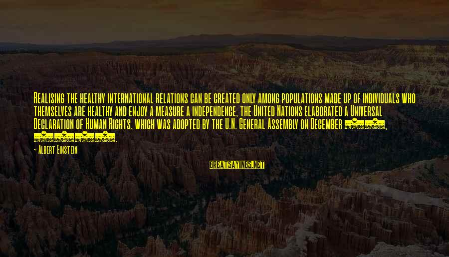 Declaration Of Independence Human Rights Sayings By Albert Einstein: Realising the healthy international relations can be created only among populations made up of individuals