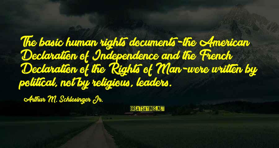Declaration Of Independence Human Rights Sayings By Arthur M. Schlesinger Jr.: The basic human rights documents-the American Declaration of Independence and the French Declaration of the