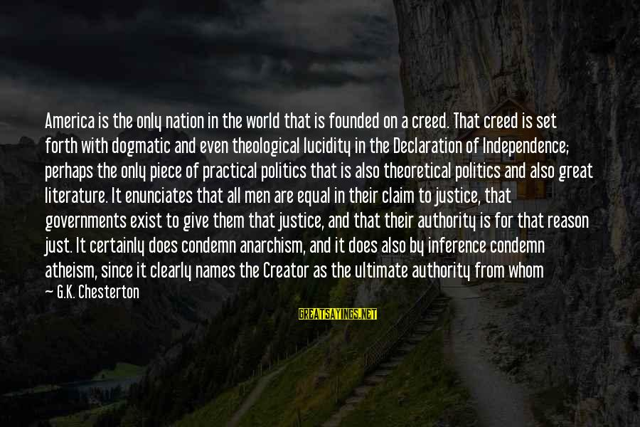 Declaration Of Independence Human Rights Sayings By G.K. Chesterton: America is the only nation in the world that is founded on a creed. That
