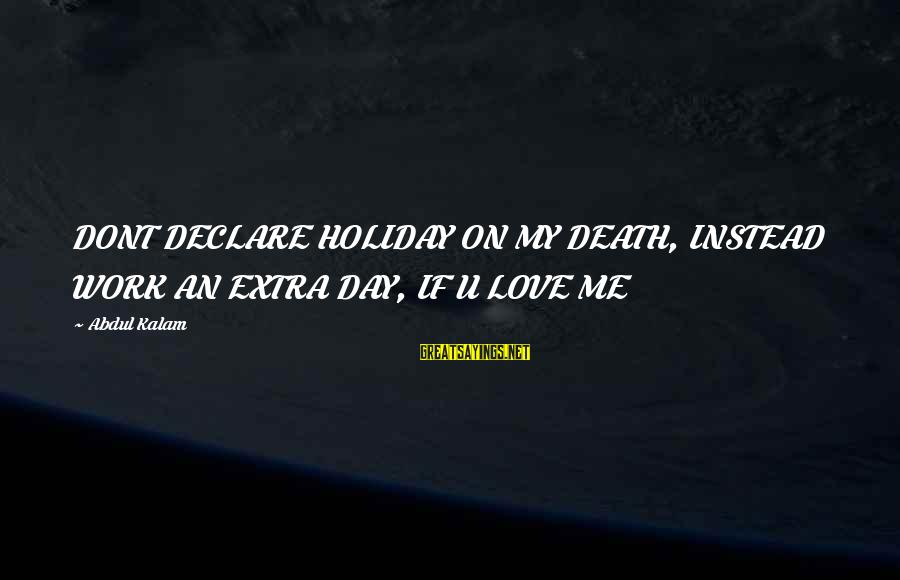 Declare Love Sayings By Abdul Kalam: DONT DECLARE HOLIDAY ON MY DEATH, INSTEAD WORK AN EXTRA DAY, IF U LOVE ME